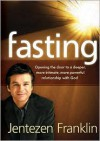 Fasting: Opening the Door to a Deeper, More Intimate, More Powerful Relationship With God - Jentezen Franklin