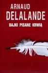 Bajki pisane krwią - Arnaud Delalande;Krystyna Szeżyńska-Maćkowiak