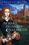 Beware, Princess Elizabeth (Young Royals, Book 2) - Carolyn Meyer