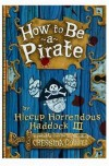 How to Be a Pirate (Hiccup Horrendous Haddock III, #2) - Cressida Cowell