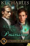 A Case of Possession (A Charm of Magpies, #2) - K.J. Charles