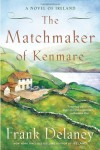The Matchmaker of Kenmare: A Novel of Ireland - Frank Delaney
