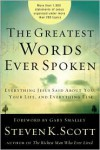 The Greatest Words Ever Spoken: Everything Jesus Said about You, Your Life, and Everything Else - Steven K. Scott