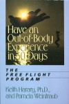 Have an Out-of-Body Experience in 30 Days: The Free Flight Program - Keith Harary, Pamela Weintraub