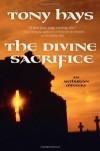 The Divine Sacrifice - Tony Hays
