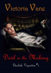 Devil in the Making (Devilish Vignettes, #1) - Victoria Vane