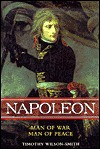 Napoleon: Man of War, Man of Peace - Timothy Wilson-Smith