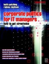 Corporate Politics for It Managers: How to Get Streetwise - Robina Chatham