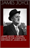 James Joyce : This volume collects the complete writings of James Joyce ( Annotated) - James Joyce