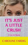 It's Just a Little Crush (A Lizzie Hart Mystery) - Caroline Fardig