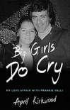 Big Girls Do Cry: My Love Affair with Frankie Valli - April Kirkwood