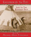 Children of the Tipi: Life in the Buffalo Days - Michael Oren Fitzgerald
