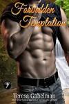 Forbidden Temptation - Teresa Gabelman