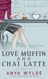 Love Muffin and Chai Latte - Anya Wylde