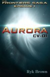 Ep.#1 - Aurora: CV-01: The Frontiers Saga - Ryk Brown