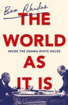 The World As It Is - Ben Rhodes