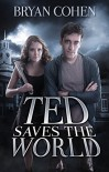 Ted Saves the World (Ted Saves the World Series Book 1) - Bryan Cohen