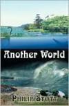 Another World - Philip Stott, Ronald Kirk, Desta Garrett, Copy Editor and Proofreader: Kimberly Winters Woods, Henning ven der Westhuizen