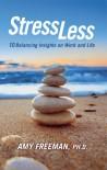 Stress Less: 10 Balancing Insights on Work and Life - Amy  Freeman