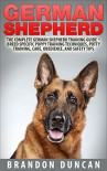 German Shepherd: The Complete German Shepherd Training Guide - Breed Specific Puppy Training Techniques, Potty Training, Care, Obedience, And Safety Tips (How To Train German Shepherds) - Brandon Duncan