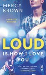 Loud is How I Love You (Hub City Romance, A) - Mercy Brown