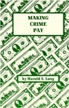 Making Crime Pay - Harold S. Long