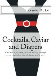 Cocktails, Caviar and Diapers - Renee Duke