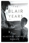 The Blair Years: The Alastair Campbell Diaries - Alastair Campbell