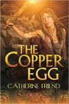 The Copper Egg - Catherine Friend