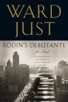 Rodin's Debutante - Ward Just