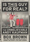 Is This Guy For Real?: The Unbelievable Andy Kaufman - Box Brown