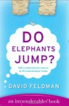 Do Elephants Jump? (Imponderables Books) - David Feldman