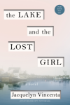 The Lake and the Lost Girl: A Novel - Jacquelyn Vincenta