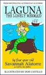 Laguna The Lonely Mermaid - Savannah Alatorre, Don Castillo, Dan Alatorre