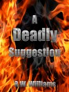 A Deadly Suggestion - R.W. Williams