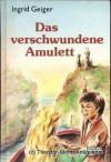 Das verschwundene Amulett - Ingrid Geiger