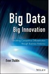 Big Data, Big Innovation: Enabling Competitive Differentiation through Business Analytics (Wiley and SAS Business Series) 1st edition by Stubbs, Evan (2014) Hardcover - Evan Stubbs