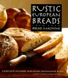 Rustic European Breads from Your Bread Machine - Linda West Eckhardt, Diana Collingwood Butts