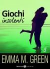 Giochi insolenti - Vol. 5 (Italian Edition) - Emma M. Green