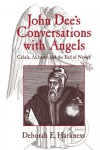 John Dee's Conversations with Angels: Cabala, Alchemy, and the End of Nature - Deborah E. Harkness