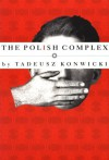 The Polish Complex - Tadeusz Konwicki