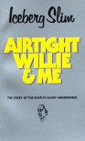 Airtight Willie and Me - Iceberg Slim