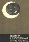 The Moon Is Always Female: Poems - Marge Piercy