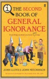 The Second Book of General Ignorance: Everything You Think You Know Is (Still) Wrong - John Lloyd, John Mitchinson