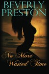 No More Wasted Time - Beverly Preston