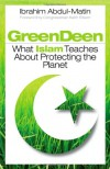 Green Deen: What Islam Teaches about Protecting the Planet - Ibrahim Abdul-Matin, Keith Ellison