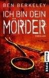 Ich bin dein Mörder: Thriller - Ben Berkeley