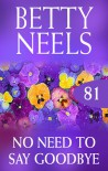 No Need To Say Goodbye (betty Neels Collection) - Betty Neels