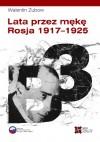 Lata przez mękę. Rosja 1917-1925 - Walentin Zubow