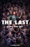 The Last: A Zombie Novel - Michael John Grist